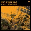 Under The Influence #4 : Dust Masta Hiss 'Always Searching'