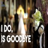 I Do, Is Goodbye - POP