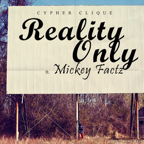 Cypher Clique - Reality Only Ft Mickey Factz (prod. James Major)