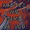 Wasted My Time On You (By. DJ Amo)
