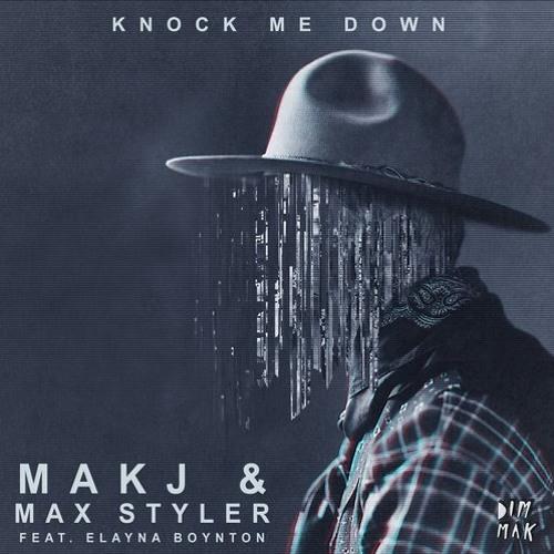 MAKJ x Max Styler - Knock Me Down Feat. Elayna Boynton