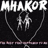 Mhakor - The Best Thing That Has Happened To Me (Original Mix)