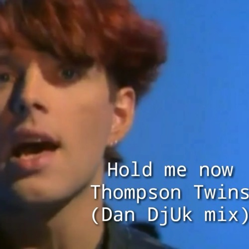 Thompson Twins - Hold me now (DanDJUK mix)  Clip