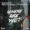 Where are you? - Sagi Kariv & Micky Friedmann ft. Jennifer Takoh