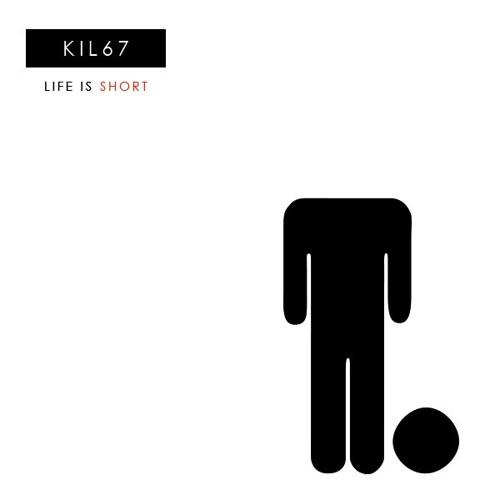 KIL67 - Life is short