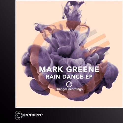 Premiere: Mark Greene - Rain Dance (Orange Recordings)