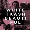 White Trash Beautiful - EVERLAST (Remix)