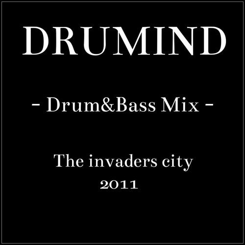 Drumind - Drum&Bass Mix - The Imvaders City - 2011