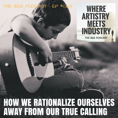 B&EP #069 - How We Rationalize Ourselves Away From Our True Calling