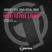 ANDREY EXX, DIVA VOCAL, BSKF - NEED TO FEEL LOVED CUT