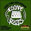 Eek A Mouse - Long Time Ago (Escape Roots Remix)(FREE DOWNLOAD)