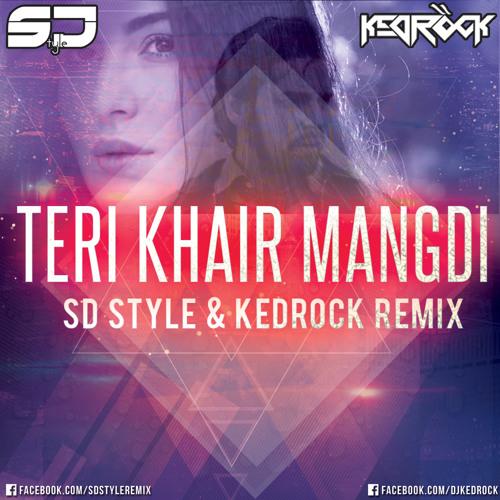 Teri Khair Mangdi - SD Style & KEDROCK Remix