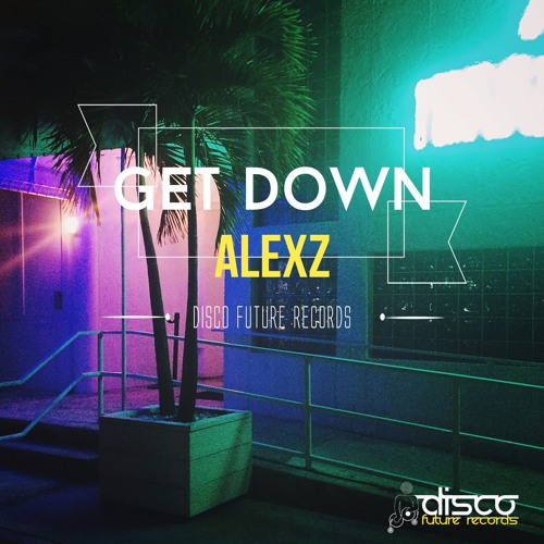 AlexZ - Get Down (Preview) Out Now