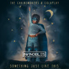 The Chainsmokers ft. Coldplay - Something Just Like This (Invincibles Remix)