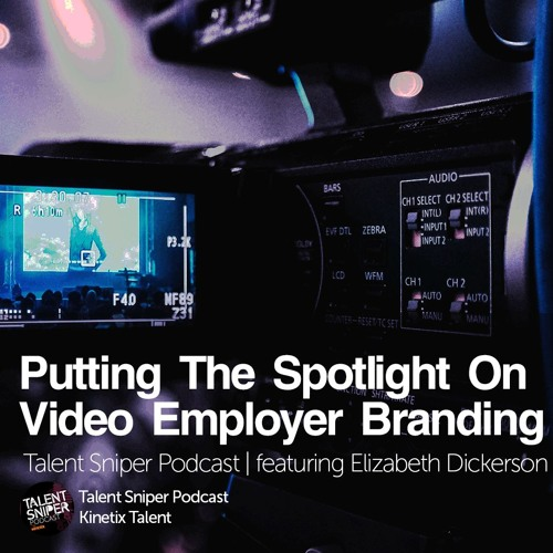 Putting the Spotlight on Video Employer Branding feat. Elizabeth Dickerson