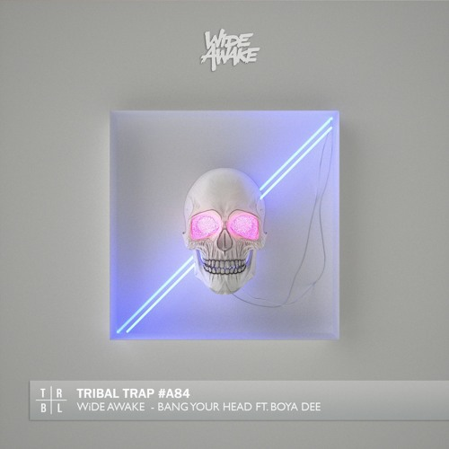 Wide Awake Bang Your Head Ft Boya Dee By Tribal Trap Free