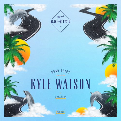 Kyle Watson - Road Trips EP [OUT NOW]