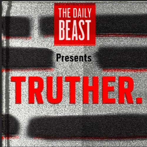 The Daily Beast Presents Truther - Episode 1 - March 3, 2017