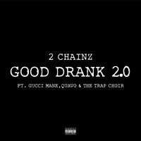 2 Chainz - Good Drank 2.0 (Ft. Gucci Mane, Quavo & The Trap Choir)