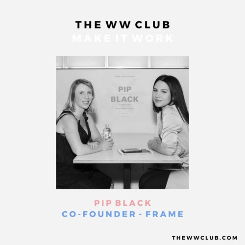 Pip Black [Co-Founder, FRAME] - The WW Club at TOPSHOP