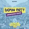 AREWHANA GANG - Badman Party (My Kartel)