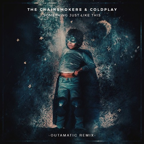 The Chainsmokers & Coldplay - Something Just Like This (OutaMatic Remix)