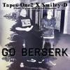 Go Berserk - Feat Tyler-O Smiley-D & Mos Needed ( Prod. Tantu)