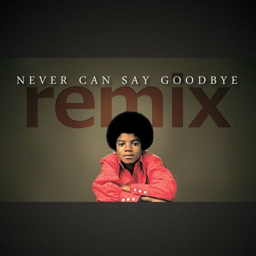 Never Can Say Goodbye remix