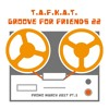 T.A.F.K.A.T.-Groove for Friends 22 Pt.2