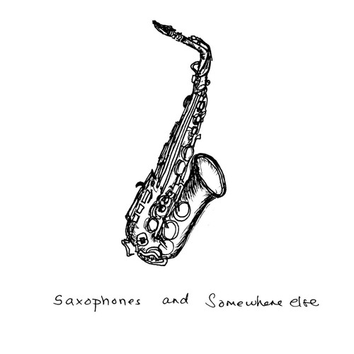 Saxophones and Somewhere Else