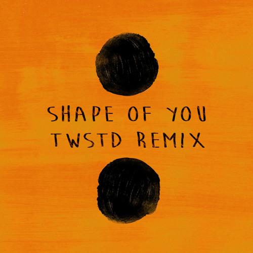 Ed Sheeran - Shape Of You (TWSTD Remix)