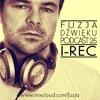 Fuzja Dzwieku - Fuzja Podcast ( I - REC Guest Mix )