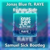 Jonas Blue - By Your Side Ft.RAYE (Samuel Sick Bootleg) [Buy = Not Pitched Free Download]