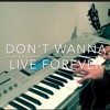 ► DON'T WANNA LIVE FOREVER Piano Cover◄ TAYLOR SWIFT ft ZAYN by Ⓢ.Ⓑ