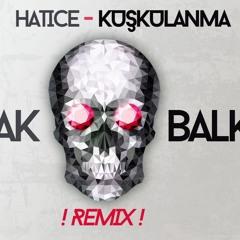 Hatice - Kuskulanma ( Burak Balkan Remix )