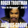 ROGER TROUTMAN - Do It Roger (Jayphies-Groove) 2017