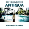 Deep House Journeys - Antiqua (Deep house 2017 mixed by Hans Dames)