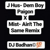 J Hus- Dem Boy Paigon X Mist- Aint The Same Remix     DJ Badhan©💯[Free Download]