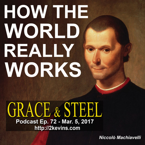 Grace & Steel Ep. 72 - How the World Really Works