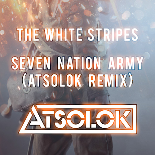 Seven Nation Army (ATSOLOK Remix)FREE DOWNLOAD by