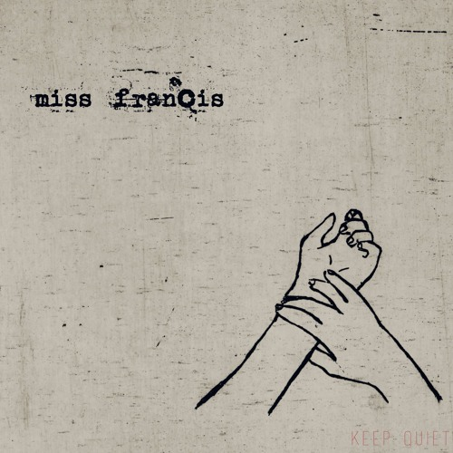 MISS FRANCIS I Keep Quiet EP