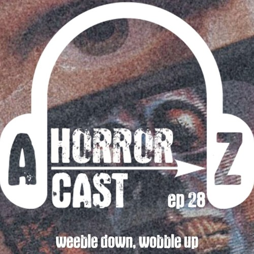 Ep. 28 - They Live - Weeble Down, Wobble Up
