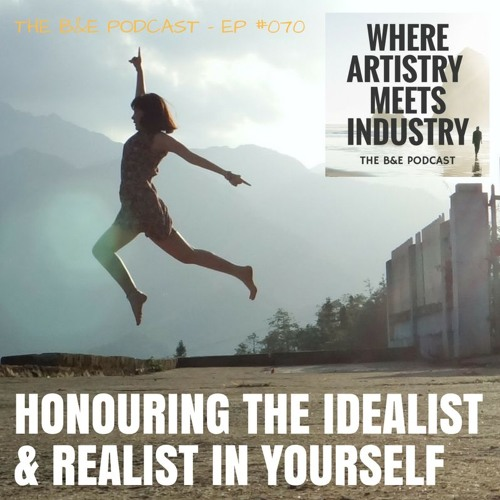 B&EP #070 - Honouring the Idealist & Realist in Yourself