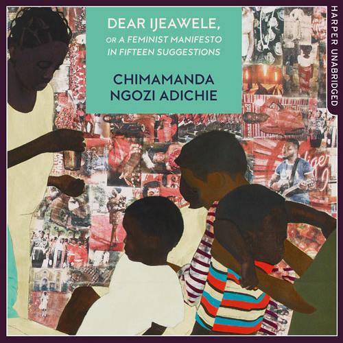 Dear Ijeawele... (Suggestion #6), by Chimamanda Ngozi Adichie, Read by January Lavoy