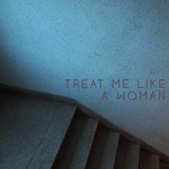 Treat Me Like A Woman