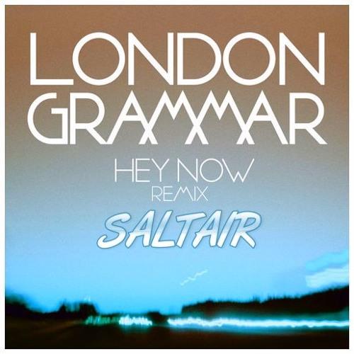 HEY NOW ,,LONDON GRAMMER,,(SALTAIR REMIX)