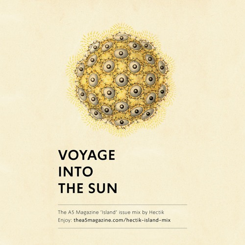 Hectik - Voyage Into The Sun (THE A5 MAGAZINE 'Island' Issue Mix)