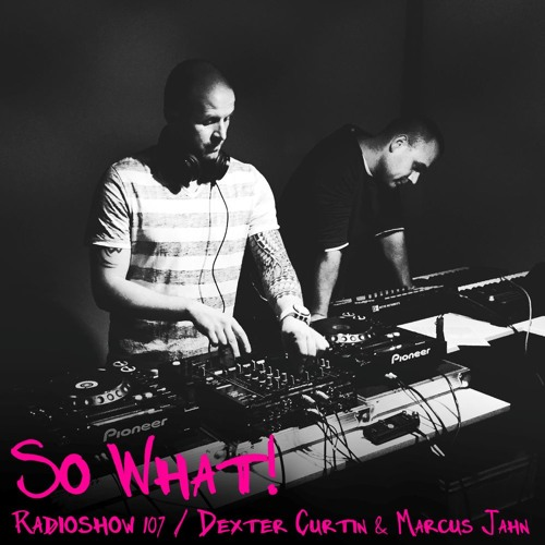 So What Radioshow 107/Dexter Curtin & Marcus Jahn