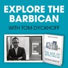 Explore the Barbican with Tom Dyckhoff