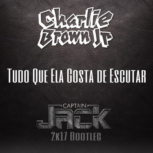 Charlie Brown Jr. - Tudo Que Ela Gosta de Escutar (Captain Jack 2k17 Bootleg) *FREE DOWNLOAD*